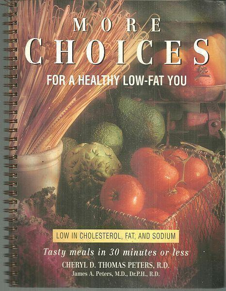 MORE CHOICES FOR A HEALTHY LOW FAT YOU Tasty Meals in 30 Minutes or Less Low in Cholesterol, Fat and Sodium, Peters, Cheryl