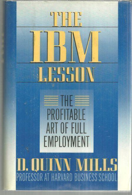 IBM LESSON The Profitable Art of Full Employment, Mills, D. Quinn