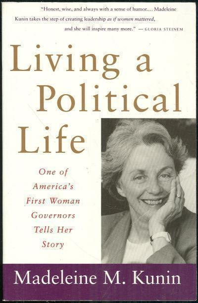 LIVING A POLITICAL LIFE One of America's First Woman Governors Tells Her Story, Kunin, Madeleine