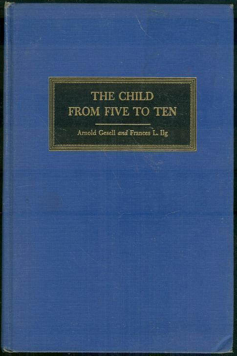 CHILD FROM FIVE TO TEN, Gesell, Arnold and Frances Ilg
