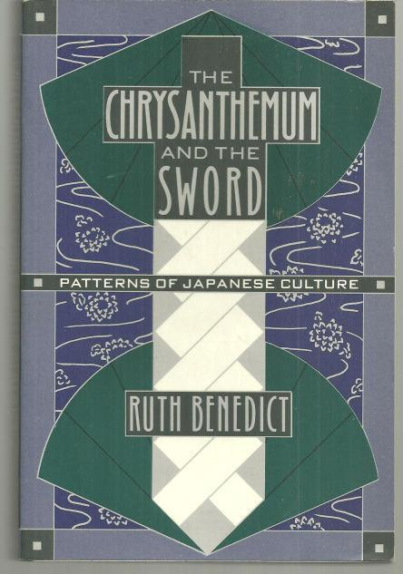 CHRYSANTHEMUM AND THE SWORD Patterns of Japanese Culture, Benedict, Ruth