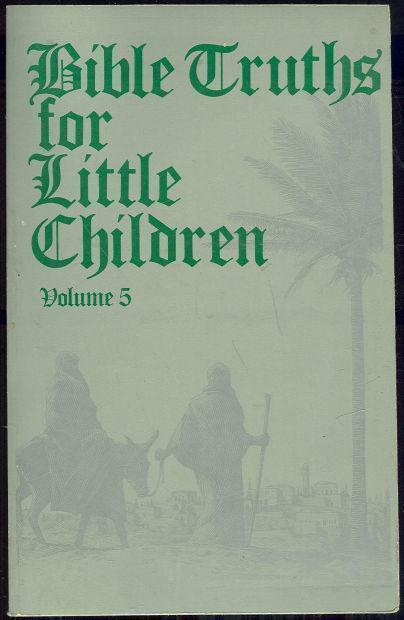 BIBLE TRUTHS FOR LITTLE CHILDREN Volume 5 of 5