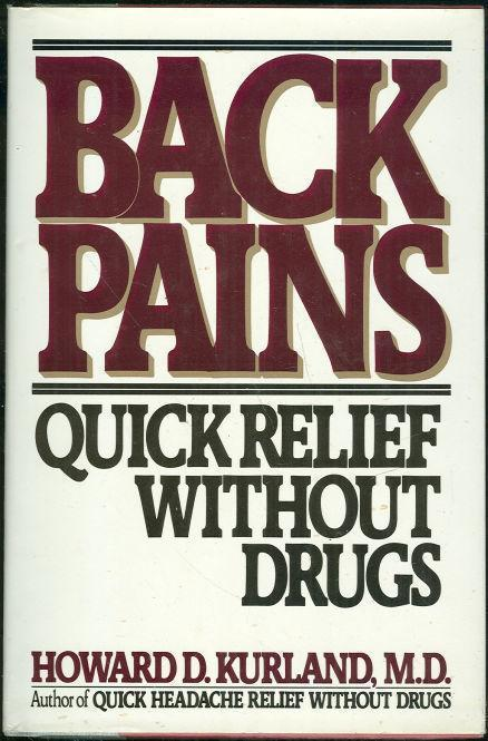 BACK PAINS Quick Relief Without Drugs, Kurland, Howard