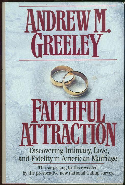 FAITHFUL ATTRACTION Discovering Intimacy, Love, and Fidelity in American Marriage, Greeley, Andrew