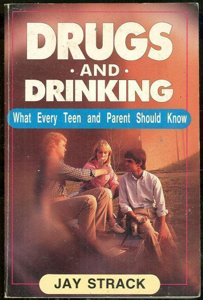 DRUGS AND DRINKING What Every Teen and Parent Should Know, Strack. Jay