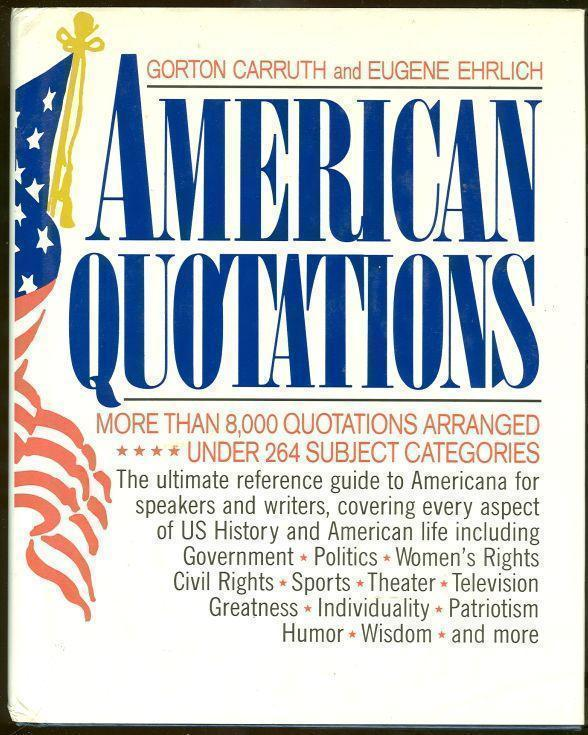 AMERICAN QUOTATIONS More Than 8,000 Quotations Arranged under 264 Subject Categories, Carruth, Gorton and Eugene Ehrlich editors