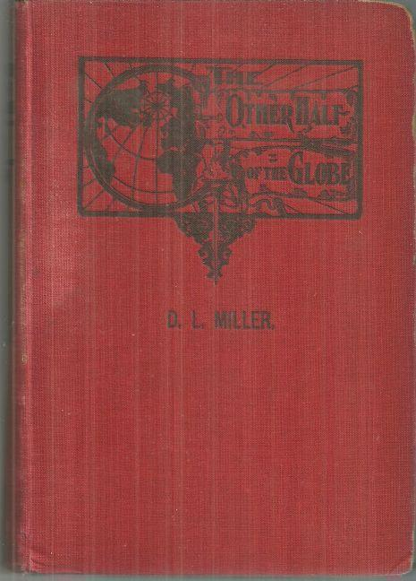 OTHER HALF OF THE GLOBE Sketches and Photographs from the Southern Hemisphere, Miller, D. L.