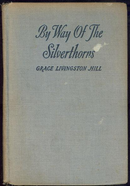 BY WAY OF THE SILVERTHORNS, Hill, Grace Livingston