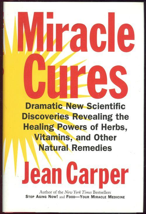 Image for MIRACLE CURES Dramatic New Scientific Discoveries Revealing the Healing Powers of Herbs, Vitamins and Other Natural Remedies