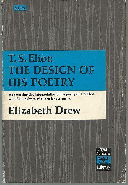 T. S. ELIOT The Design of His Poetry, Drew, Elizabeth