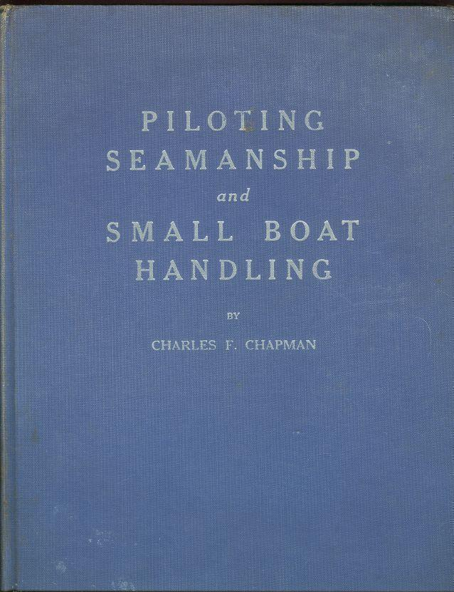PILOTING, SEAMANSHIP AND SMALL BOAT HANDLING A Practical Treatise Dealing with Those Branches of Motor Boating with Which Every Yachtsman Should be Familiar, Chapman, Charles