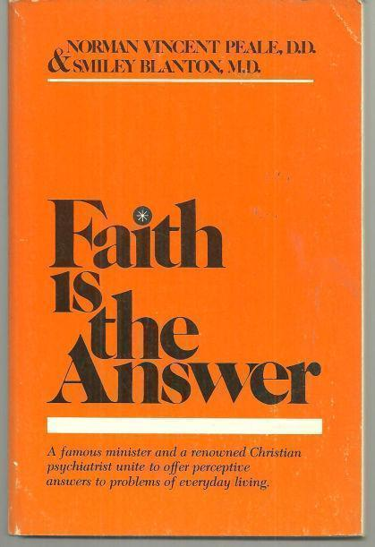 FAITH IS THE ANSWER A Pastor and a Psychiatrist Discuss Your Problems, Peale, Norman Vincent