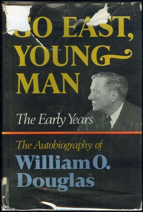GO EAST YOUNG MAN The Early Years, Douglas, William O.