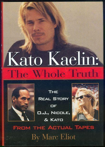Image for KATO KAELIN The Whole Truth: the Real Story of O. J. , Nicole, and Kato