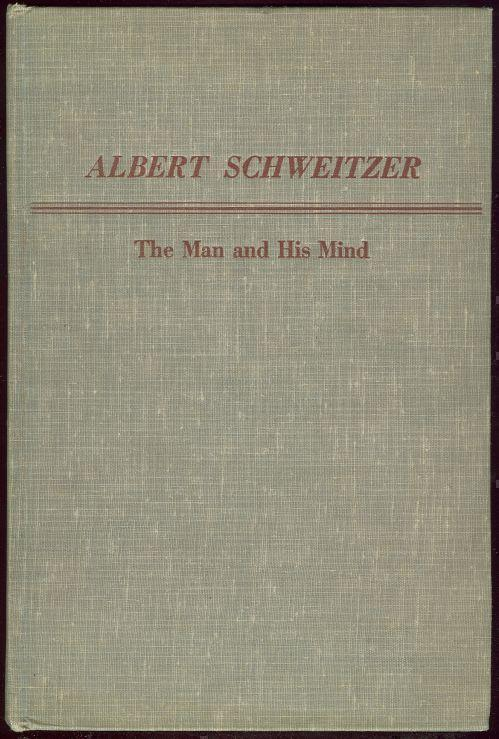 ALBERT SCHWEITZER The Man and His Mind, Seaver, George