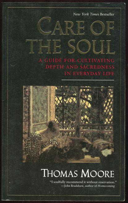 CARE OF THE SOUL A Guide to Cultivating Depth and Sacredness in Everyday Life, Moore, Thomas