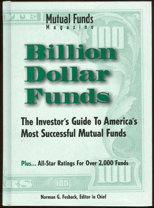 BILLION DOLLAR FUNDS The Investor's Guide to America's Most Successful Mutual Funds, Fosback, Norman editor