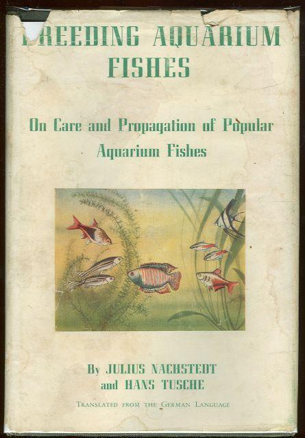 BREEDING AQUARIUM FISHES Practical Hints on the Care and Propagation of Popular Aquarium Fishes, Nachstedt, Julius