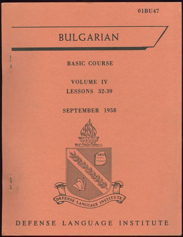 BULGARIAN BASIC COURSE Volume IV Lessons 32-39 September 1958, Bulgarian