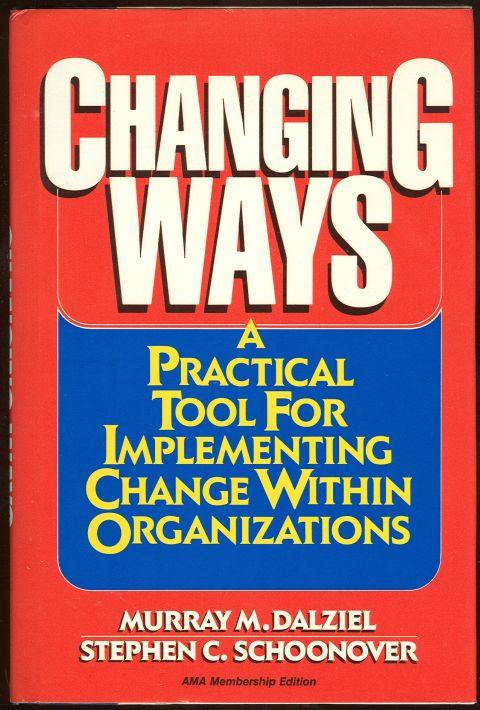 Image for CHANGING WAYS A Practical Tool for Implementing Change Within Organizations
