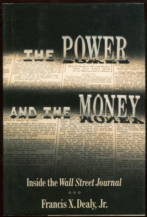 POWER AND THE MONEY Inside the Wall Street Journal, Dealy, Francis