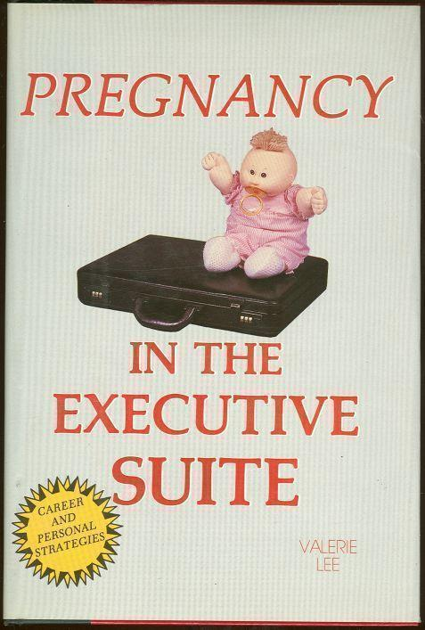 PREGNANCY IN THE EXECUTIVE SUITE, Lee, Valerie