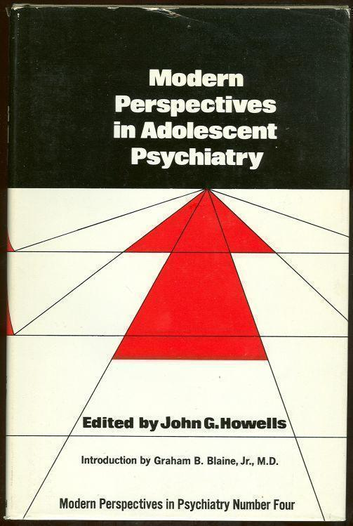 MODERN PERSPECTIVES IN ADOLESCENT PSYCHIATRY, Howells, John editor