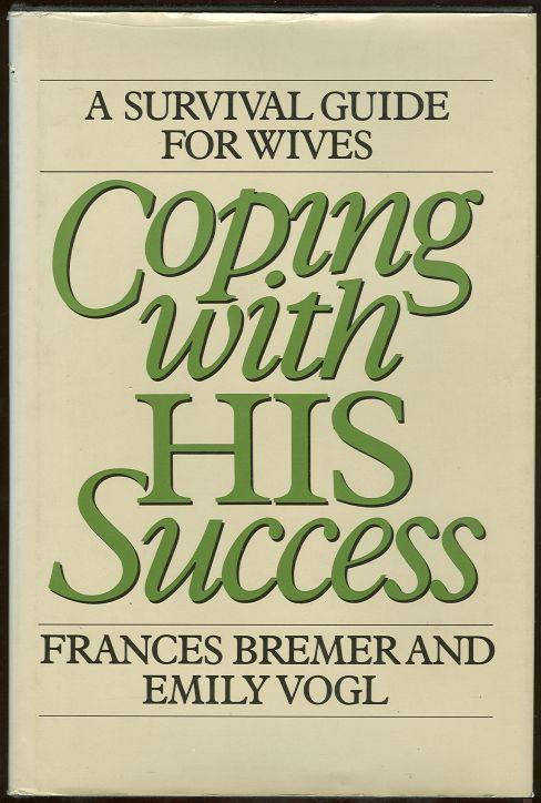 COPING WITH HIS SUCCESS A Survival Guide for Wives, Bremer, Frances and Emily Vogl