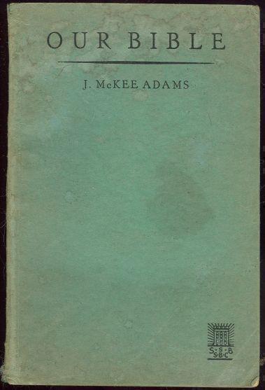 OUR BIBLE, Adams, J. McKee