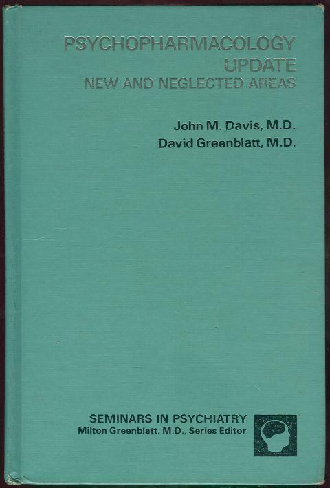 PSYCHOPHARMACOLOGY UPDATE New and Neglected Areas, Davis, John and David Greenblatt editors