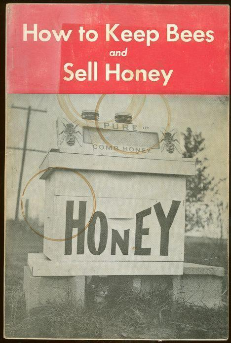 HOW TO KEEP BEES AND SELL HONEY, Kelley, Walter