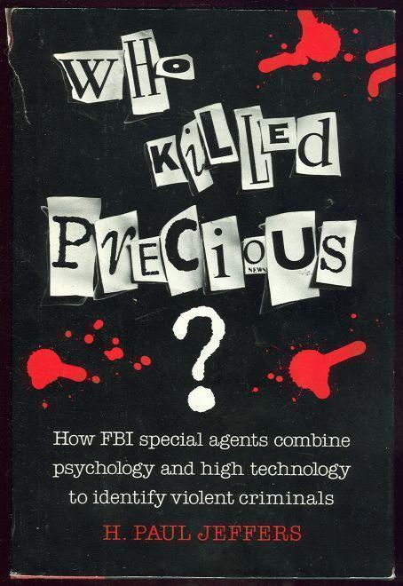 WHO KILLED PRECIOUS How FBI Special Agents Combine High Technology and Psychology to Identify Violent Criminals, Jeffers, H. Paul