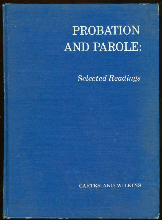 PROBATION AND PAROLE Selected Readings, Carter, Robert and Leslie Wilkins editors