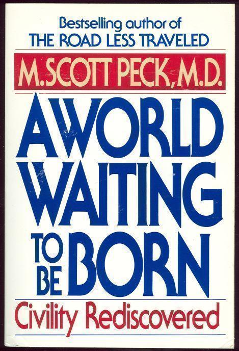 WORLD WAITING TO BE BORN Civility Rediscovered, Peck, M. Scott
