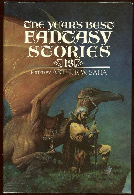 YEAR'S BEST FANTASY STORIES 13, Saha, Arthur editor