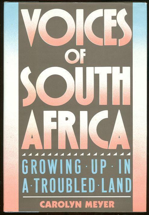 VOICES OF SOUTH AFRICA Growing Up in a Troubled Land, Meyer, Carolyn