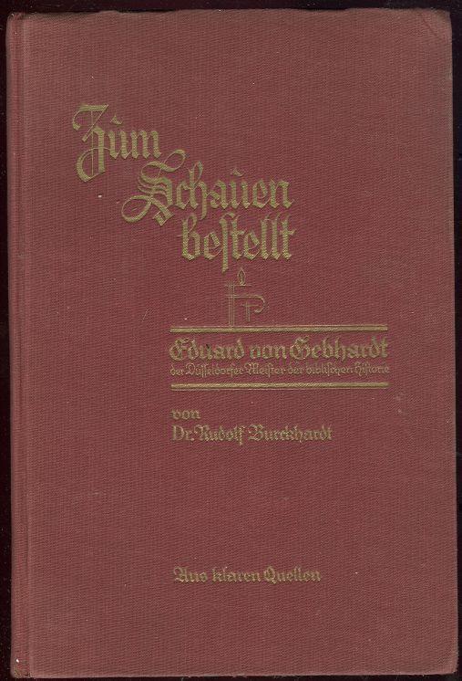 ZUM SCHAUENBESTELLT Eduard Von Gebhardt Der Düsseldorfer Meister Der Biblischen Historie, Burckhardt, Dr. Rudolf