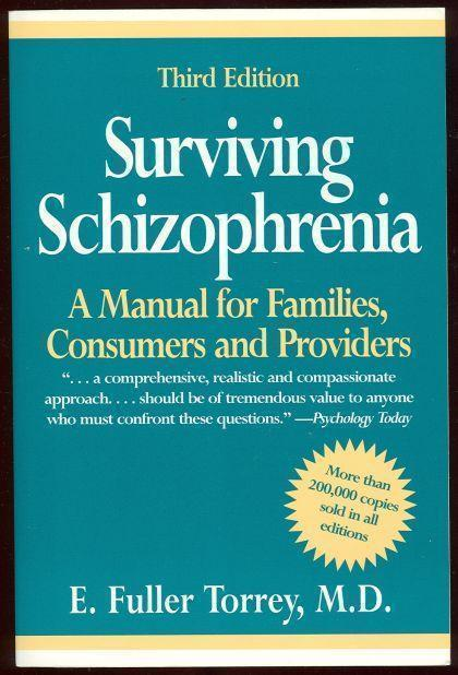 SURVIVING SCHIZOPHRENIA A Manual for Families Consumers and Providers, Torrey, E. Fuller