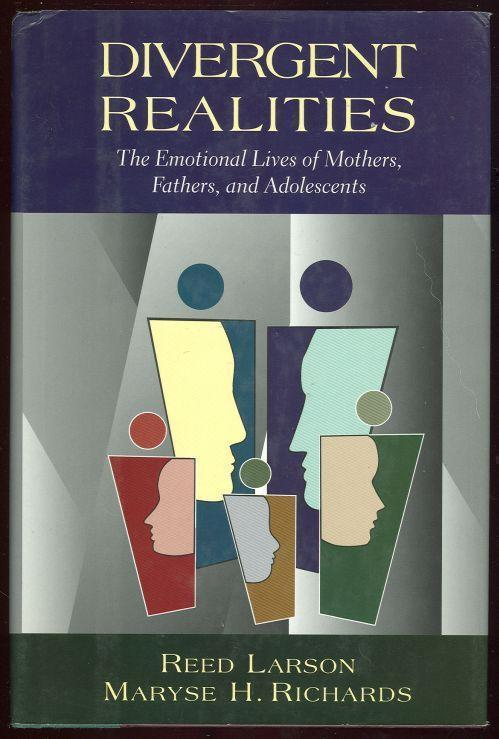 DIVERGENT REALITIES The Emotional Lives of Mothers, Fathers, and Adolescents, Larson, Reed
