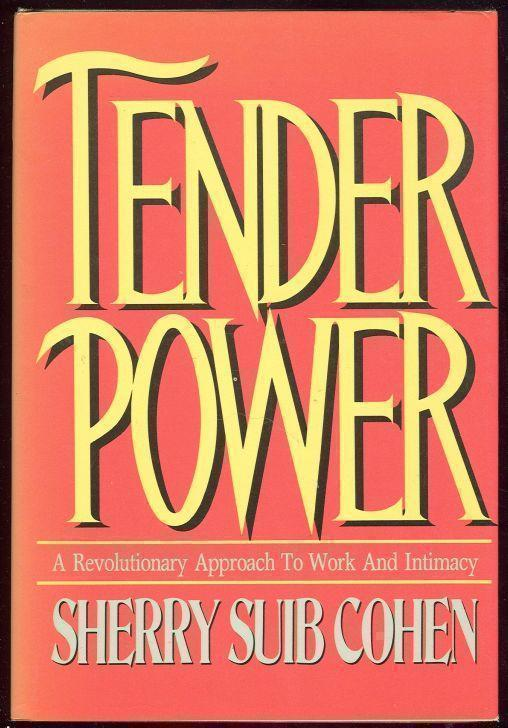 TENDER POWER A Revolutionary Approach to Work and Intimacy, Cohen, Sherry Suib