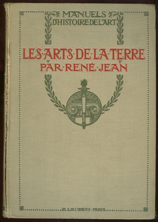 LES ARTS DE LA TERRE Ceramique, Verrerie, Emaillerie, Mosaique, Vitrail, Jean, Rene