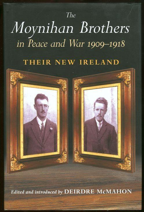 MOYNIHAN BROTHERS IN PEACE AND WAR 1909-1918, McMahon, Deirdre editor