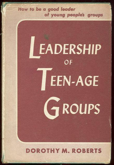 LEADERSHIP OF TEEN-AGE GROUPS, Roberts, Dorothy