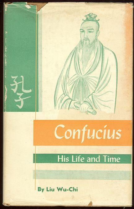 CONFUCIUS His Life and Time, Wu-Chi, Liu