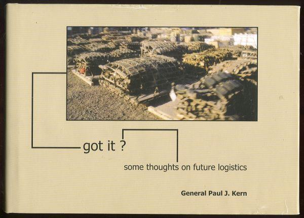 GOT IT Some Thoughts on Future Logistics, Kern, General Paul J.