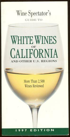 WINE SPECTATOR'S GUIDE TO WHITE WINES OF CALIFORNIA, 1997: AND OTHER U.S. REGIONS More Than 2500 Wines Reviewed, Wine Spectator