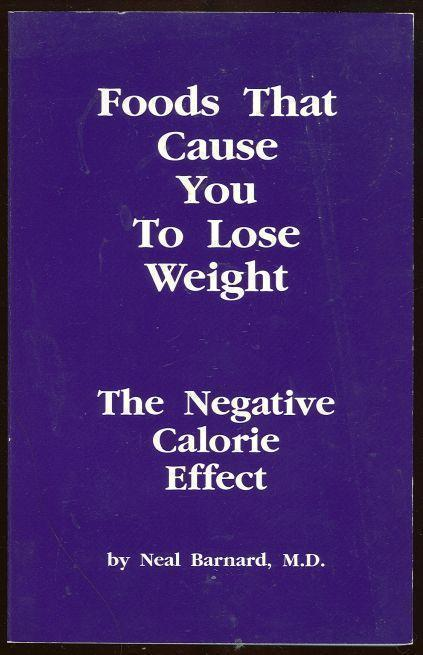 FOODS THAT CAUSE YOU TO LOSE WEIGHT The Negative Calorie Effect, Barnard, Neal