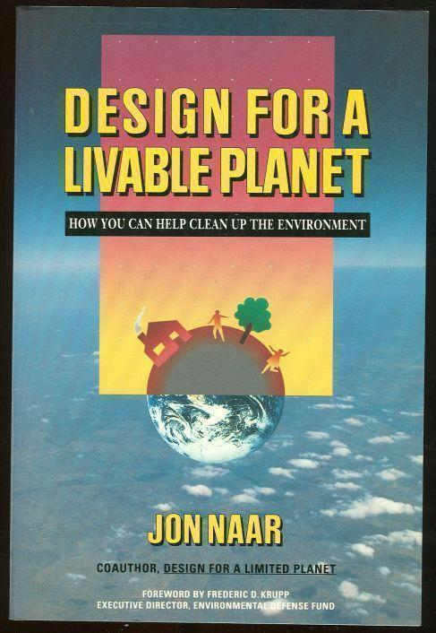 DESIGN FOR A LIVABLE PLANET How You Can Help Clean Up the Environment, Naar, Jon