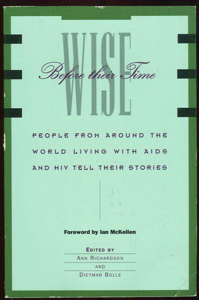 WISE BEFORE THEIR TIME People with AIDS and Hiv Talks about Their Lives, Richardson, Ann and Dietmar Bolle editor