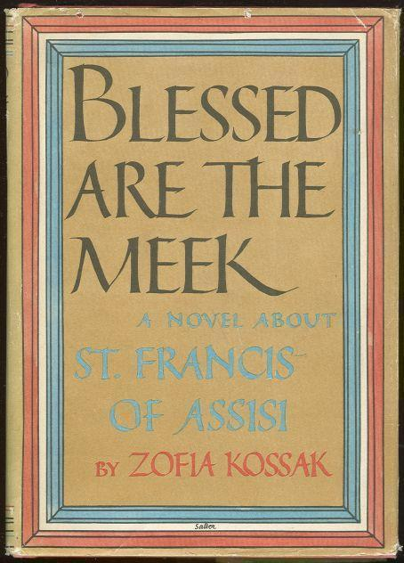 BLESSED ARE THE MEEK A Novel about St. Francis of Assisi, Kossak, Zofia